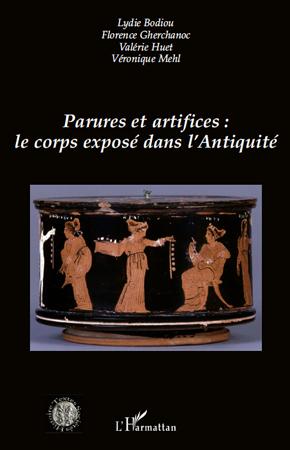 Valerie Huet Parures et artifices : le corps exposé dans l'Antiquité
