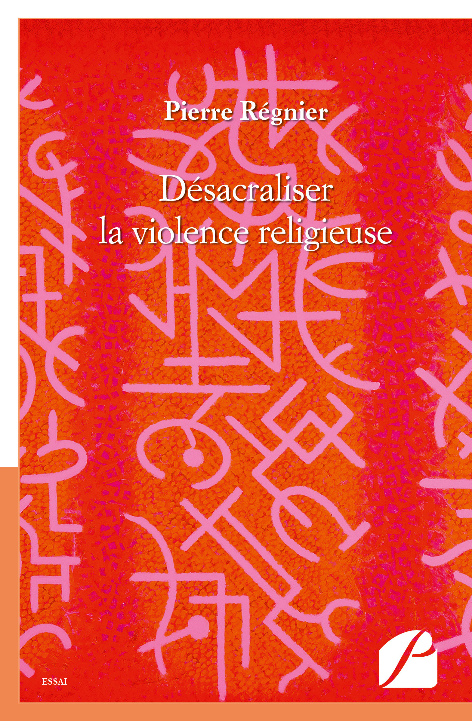 Pierre Régnier Désacraliser la violence religieuse
