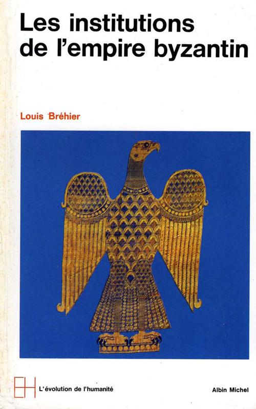 Louis Bréhier Les Institutions de l'Empire byzantin