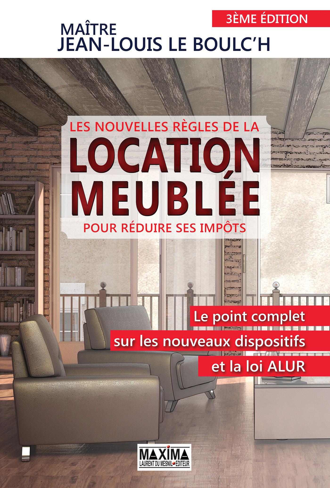 Jean-Louis le Boulc'H Les nouvelles règles de la location meublée pour réduire ses impôts (3e édition)