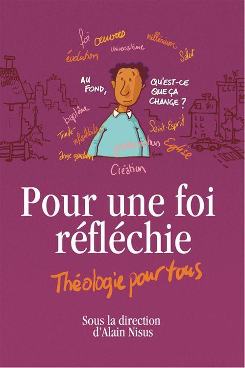 Alain Nisus Pour une foi réfléchie - Théologie pour tous