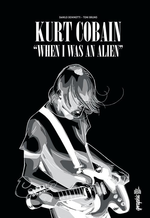Danilo Deninotti KURT COBAIN : WHEN I WAS AN ALIEN - Kurt Cobain : When I was an alien
