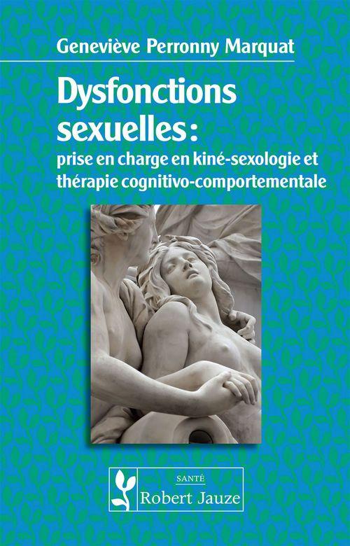 Genevieve Perronny Marquat Dysfonctions sexuelles : prise en charge en kiné-sexologie et thérapie cognitivo-comportementale