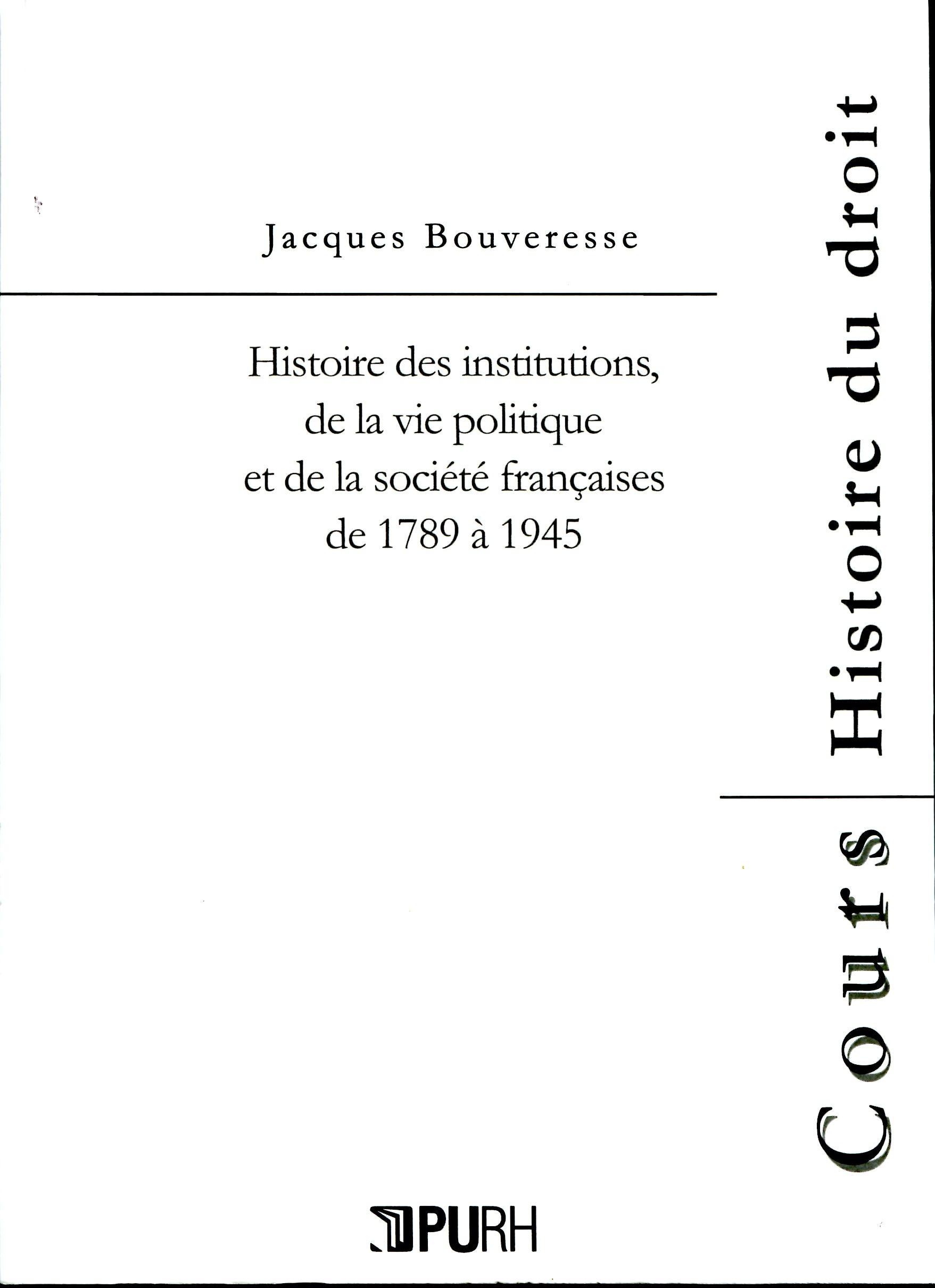 Jacques Bouveresse Histoire des institutions de la vie politique et de la société françaises de 1789 à 1945