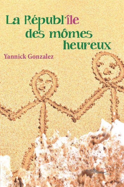 Yannick Gonzalez La républ´île des mômes heureux