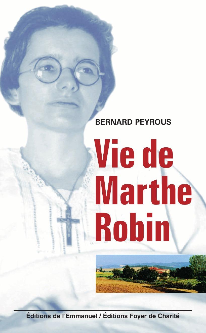Bernard Peyrous Vie de Marthe Robin