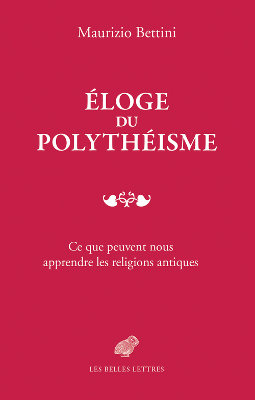 Maurizio Bettini Éloge du polythéisme