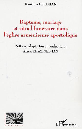 Karekine Bekdjian Bapteme, mariage et rituel funeraire dans l'eglise armenienne apostolique