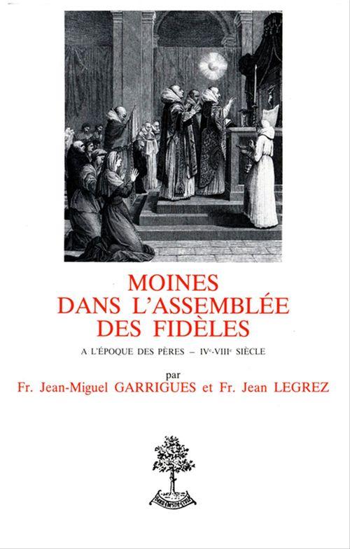 Jean Legrez Moines dans l´assemblée des fidèles - À l´époque des pères IVe-VIIIe siècle