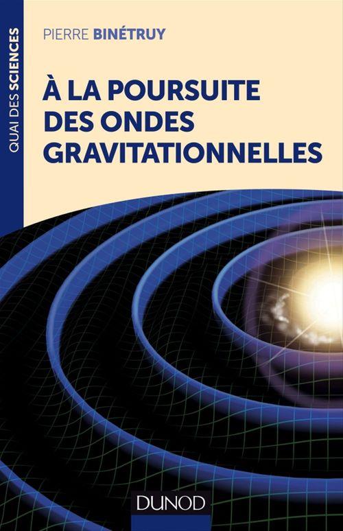Pierre Binétruy A la poursuite des ondes gravitationnelles