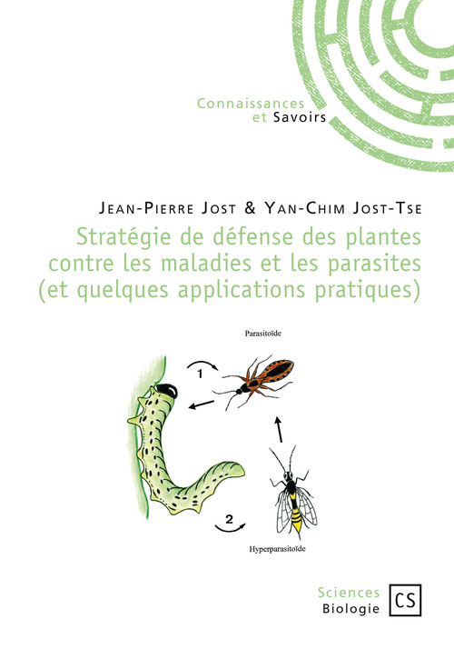 Jean-Pierre Jost - Yan-Chim Jost-Tse Stratégie de défense des plantes contre les maladies et les parasites (et quelques applications pratiques)