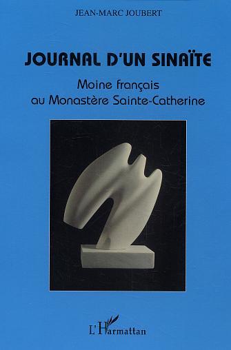 Jean-Marc Joubert Journal d'un sinaite ; moine francais au monastere sainte-catherine
