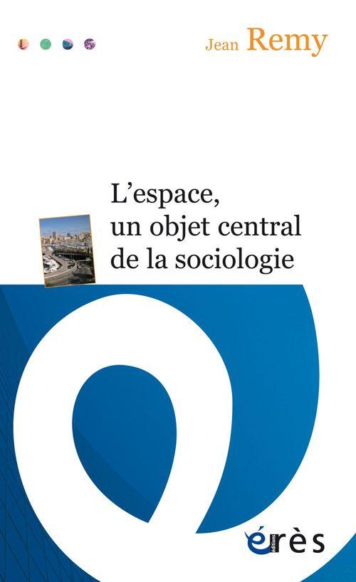 Jean REMY L´espace, un objet central de la sociologie