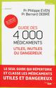 Guide des 4000 m�dicaments utiles, inutiles ou dangereux ; au service des malades et des praticiens