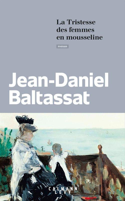 Jean-Daniel Baltassat La Tristesse des femmes en mousseline
