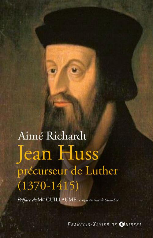 Paul-Marie Guillaume Jean Huss, précurseur de Luther (1370-1415)