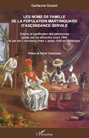 Guillaume Durand Les noms de famille de la population martiniquaise d'ascendance servile origine et significa