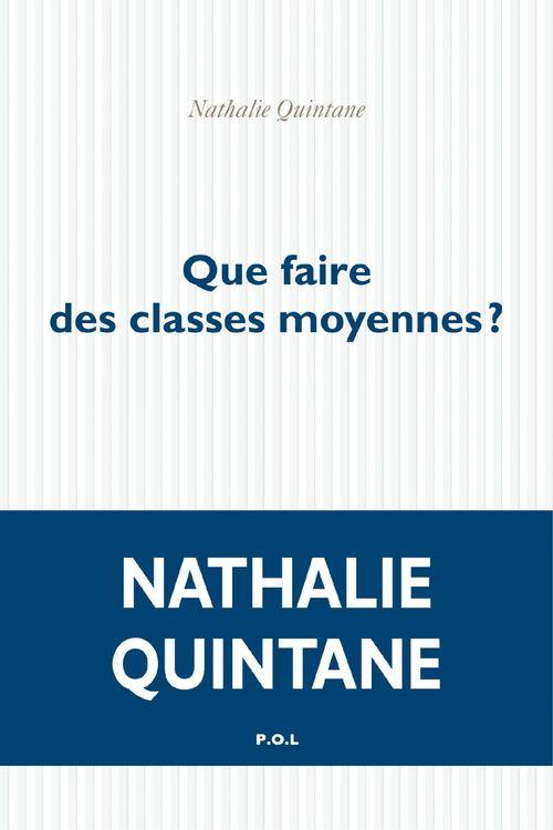 Nathalie Quintane Que faire des classes moyennes ?
