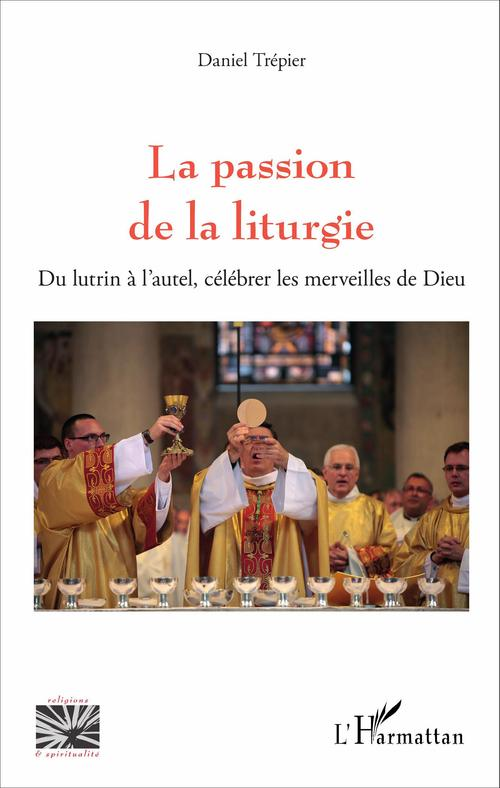 Daniel Trépier La passion de la liturgie