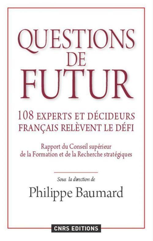 Questions de futur ; 108 experts et décideurs français relèvent le défi