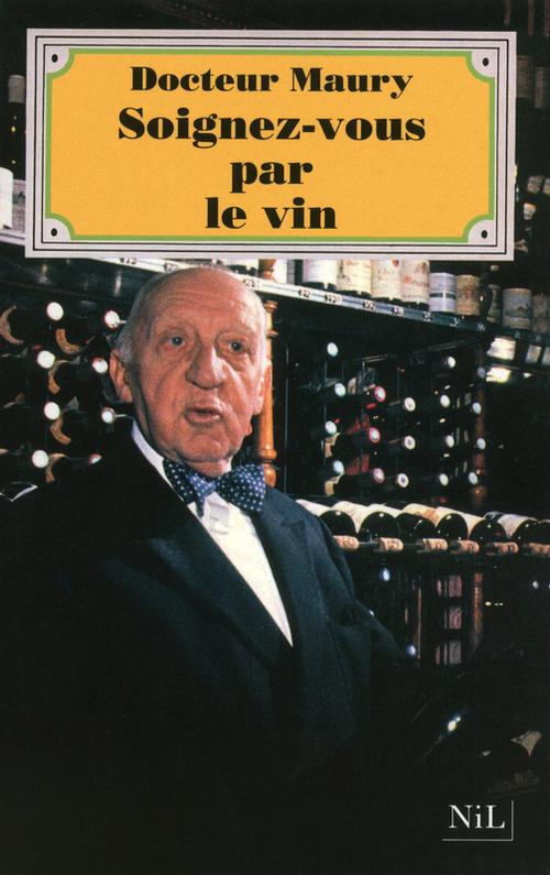 Docteur MAURY Soignez-vous par le vin