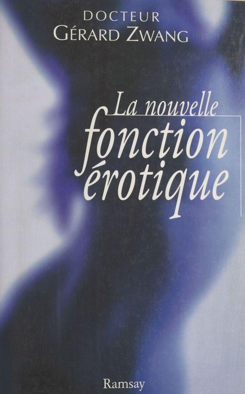 La nouvelle fonction érotique : manuel du sexe à l'usage des hommes et des femmes de l'an 2000 curieux de s'instruire