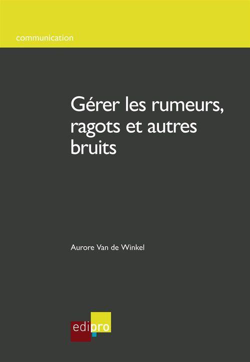 Aurore Van de Winkel Gérer les rumeurs, ragots et autres bruits