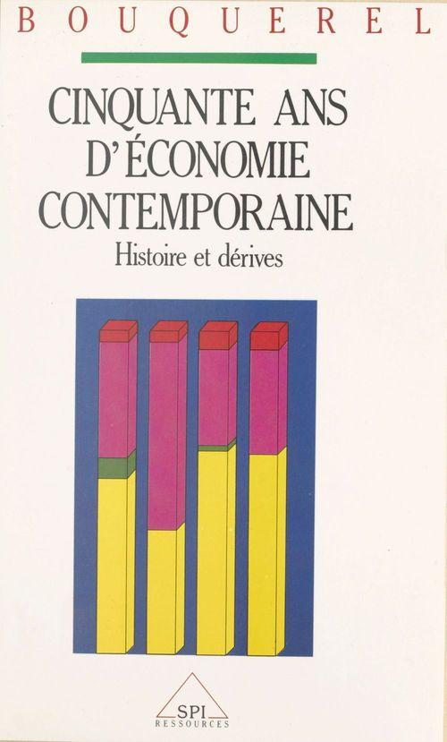 Fernand Bouquerel Cinquante ans d'économie contemporaine : histoires et dérives