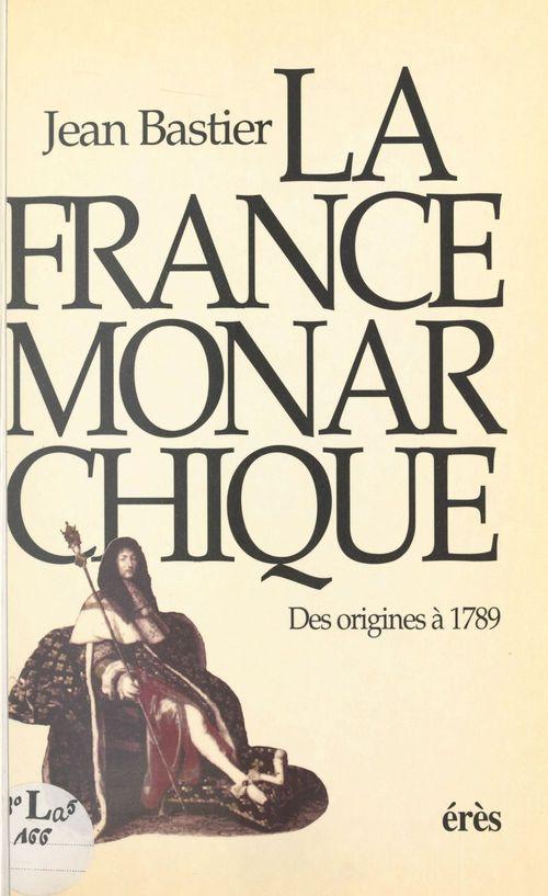 Jean Bastier La France monarchique : des origines à 1789