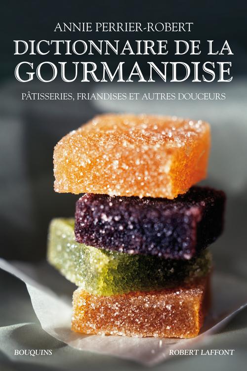 Annie PERRIER-ROBERT Dictionnaire de la gourmandise