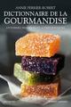 Dictionnaire de la gourmandise ; p�tisseries, friandises et autres douceurs
