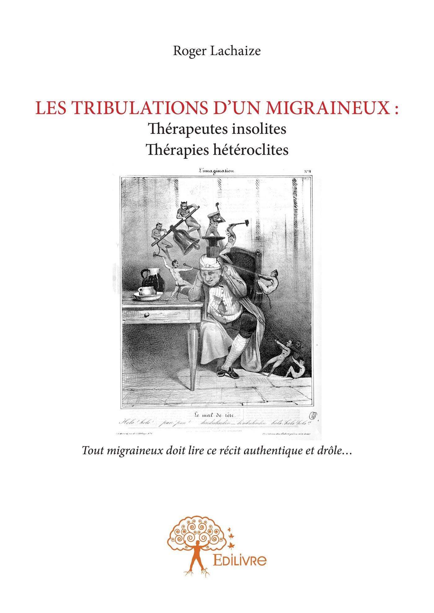 Roger Lachaize LES TRIBULATIONS D'UN MIGRAINEUX : Thérapeutes insolites Thérapies curieuses