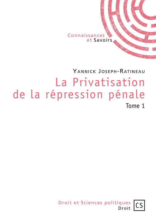 Yannick Joseph-Ratineau La Privatisation de la répression pénale - Tome 1