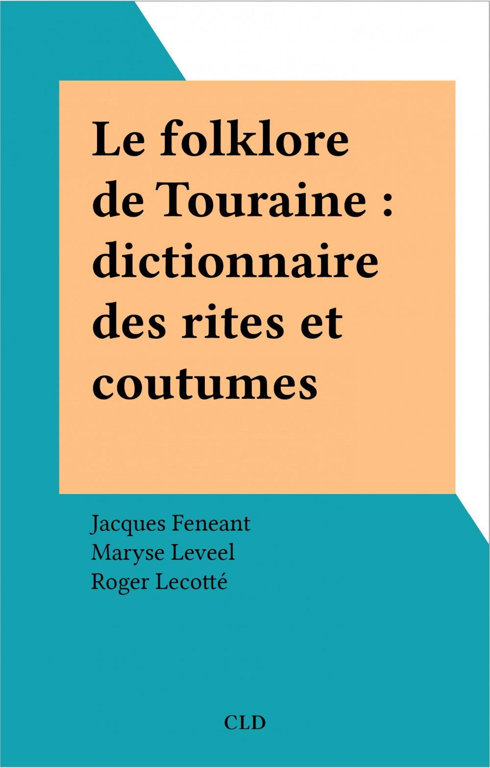 Le folklore de Touraine : dictionnaire des rites et coutumes