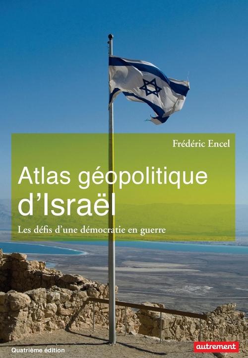 Frédéric Encel Atlas géopolitique d'Israël. Les défis d'une démocratie en guerre