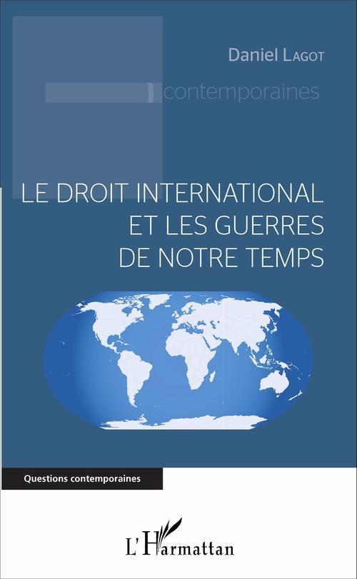 Daniel Lagot Le droit international et les guerres de notre temps