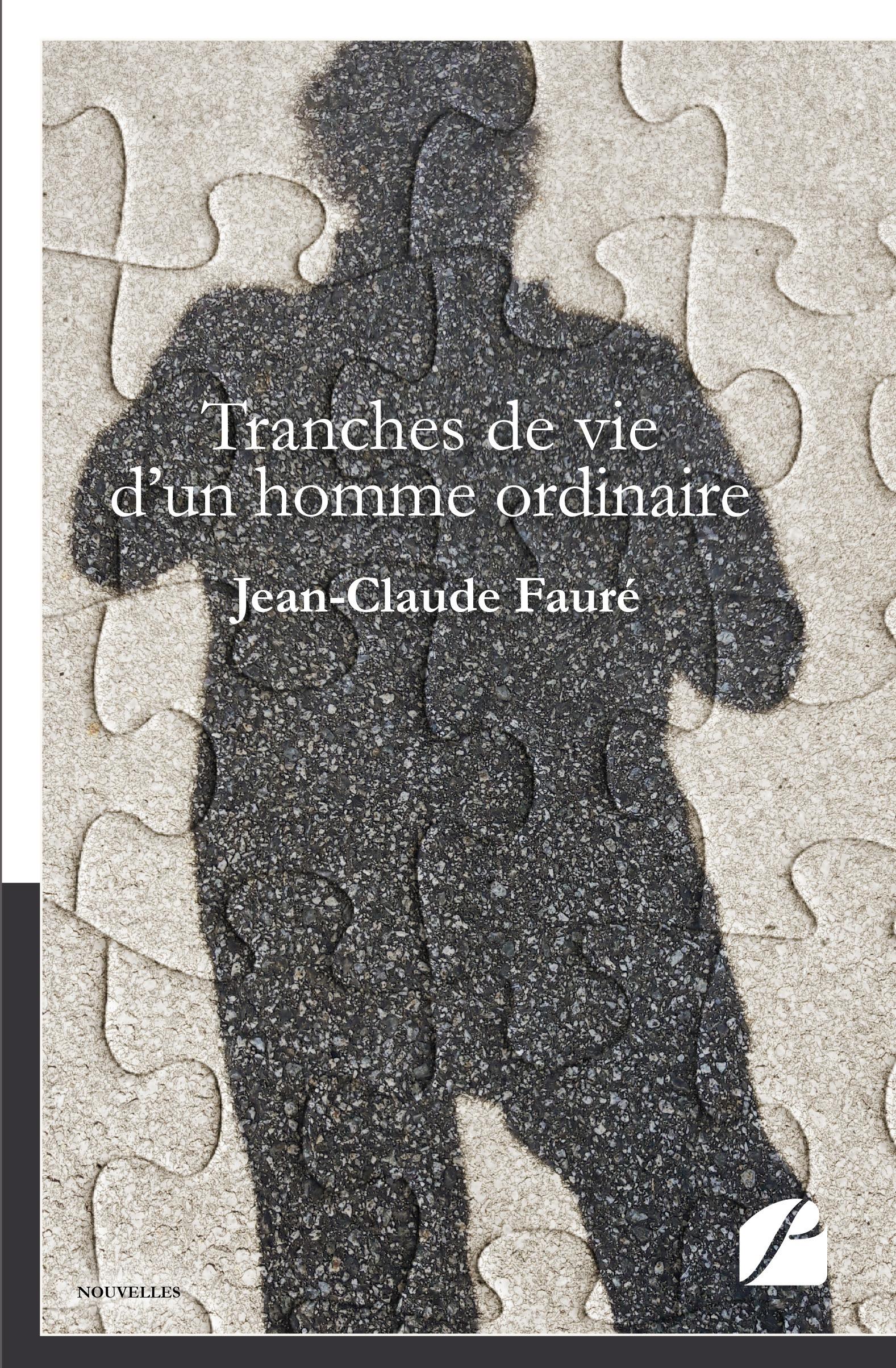 Jean-Claude Fauré Tranches de vie d'un homme ordinaire