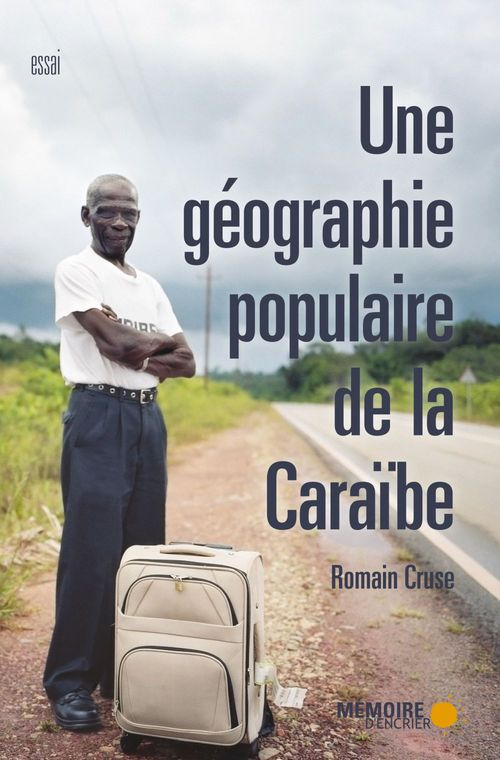 Romain Cruse Une géographie populaire de la Caraïbe