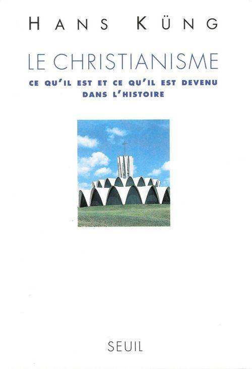 Hans Küng Le Christianisme. Ce qu'il est et ce qu'il est devenu dans l'Histoire