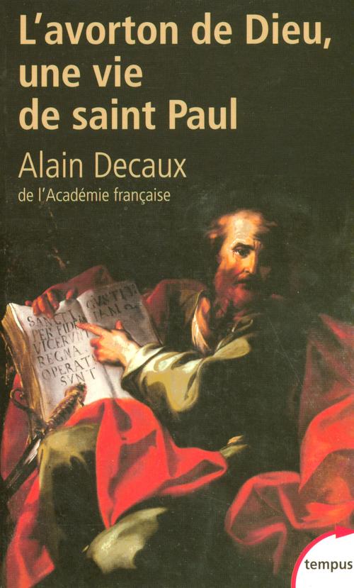 Alain Decaux L'avorton de Dieu ; une vie de Saint Paul