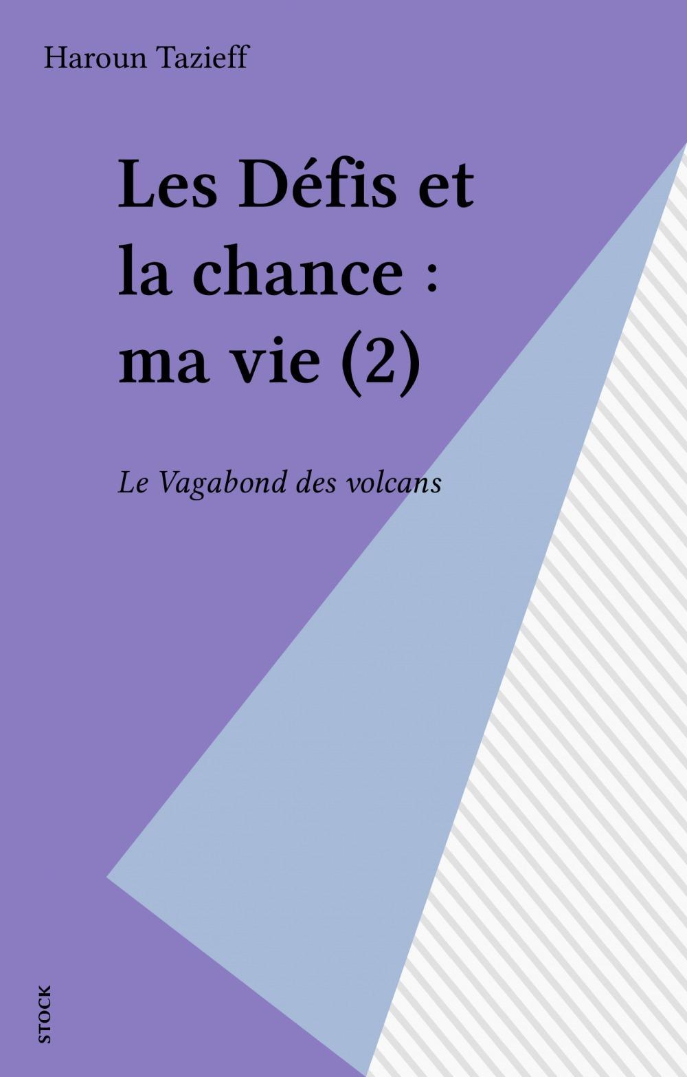 Haroun Tazieff Les Défis et la chance : ma vie (2)