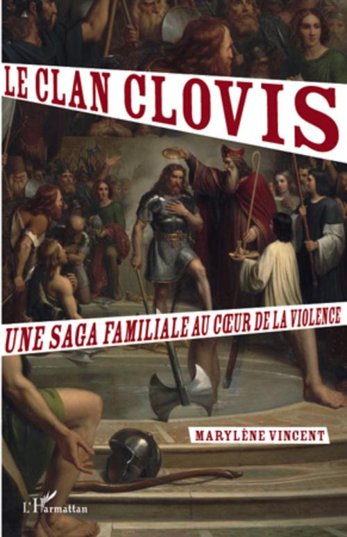 Marylene Vincent Le clan Clovis ; une saga familiale au coeur de la violence