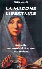 Edith Vallee La madone libertaire ; enquête au musée du Louvre et au-delà