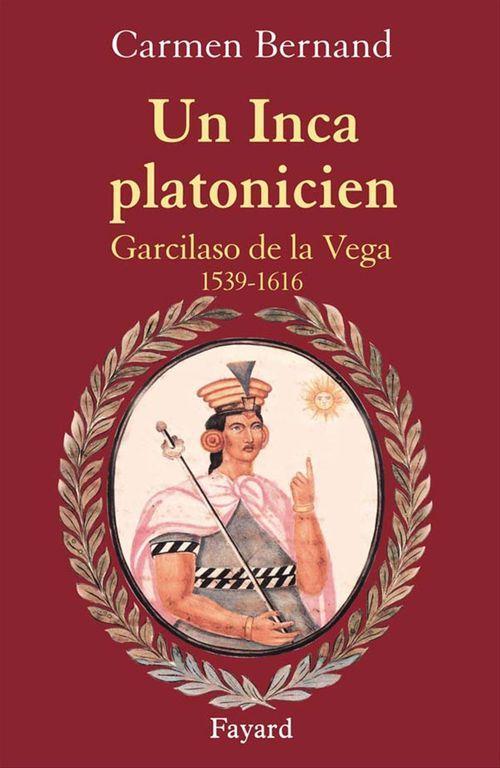 Un Inca platonicien ; Garcilaso de la Vega, 1539-1616
