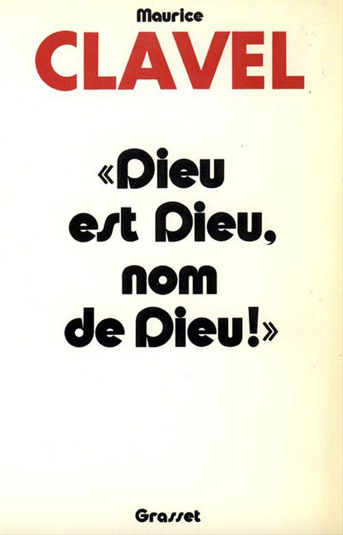Maurice Clavel Dieu est Dieu, nom de Dieu