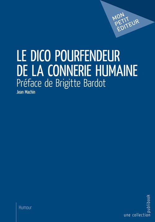 Jean Machin Le Dico pourfendeur de la connerie humaine