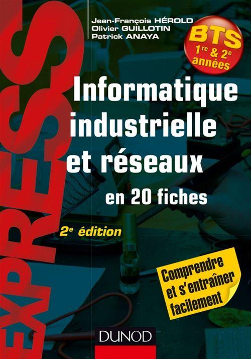 Patrick Anaya Informatique industrielle et réseaux -2e éd. - en 20 fiches