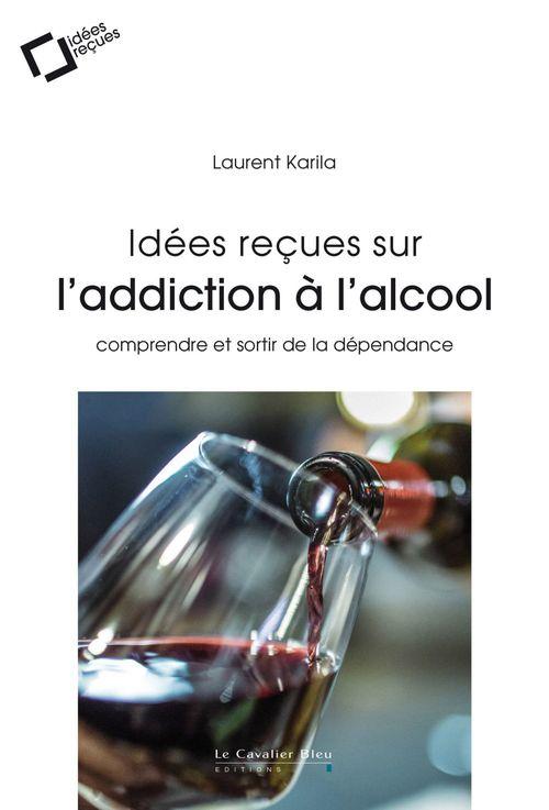 Laurent Karila Idées reçues sur l'addiction à l'alcool