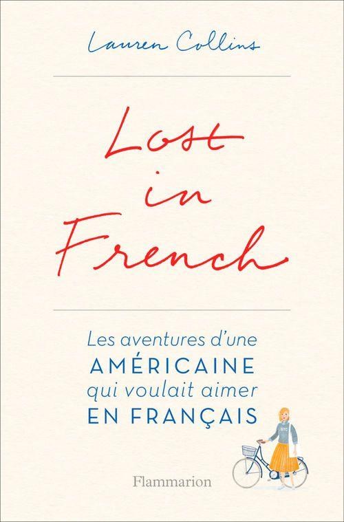 Lauren Collins Lost in French. Les aventures d'une américaine qui voulait aimer en français