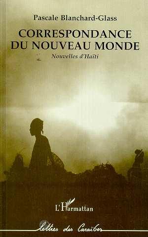 Pascale Blanchard-Glass Correspondance du nouveau monde ; nouvelles d'Haïti